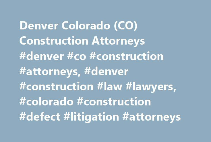 "Denver Colorado (CO) Construction Attorneys #denver #co #construction #attorneys, #denver #construction #law #lawyers, #colorado #construction #defect #litigation #attorneys http://south-carolina.nef2.com/denver-colorado-co-construction-attorneys-denver-co-construction-attorneys-denver-construction-law-lawyers-colorado-construction-defect-litigation-attorneys/  # Welcome to Higgins, Hopkins, McLain Roswell: Building a Solid Defense Mission Statement: Higgins, Hopkins, McLain Roswell (""HHMR"")…"