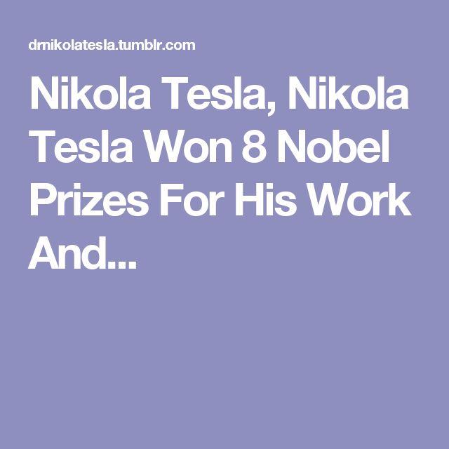 Nikola Tesla, Nikola Tesla Won 8 Nobel Prizes For His Work And...