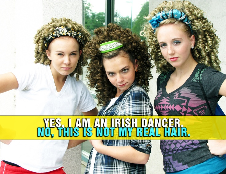Yes I am an Irish dancer. No this is not my real hair.