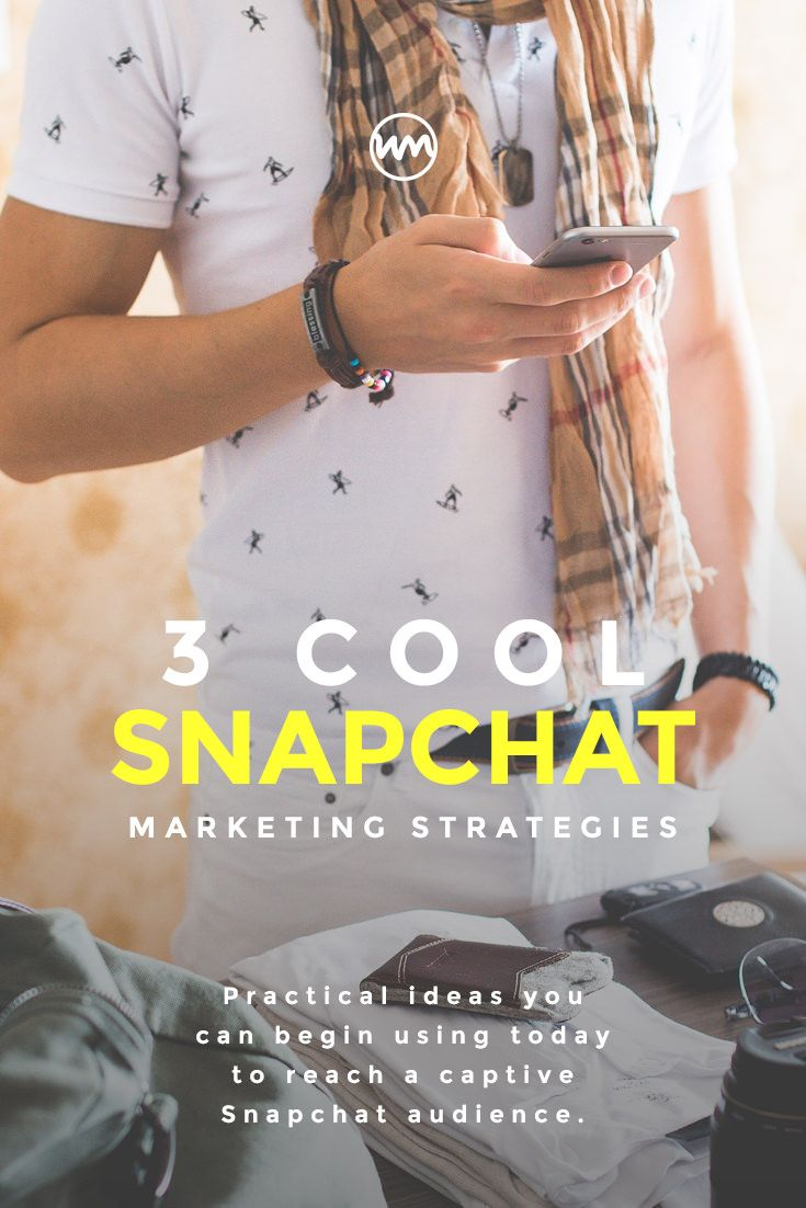 Use these 3 cool Snapchat strategies to personify your brand & deliver compelling marketing messages