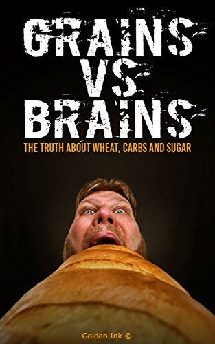 Grains VS Brains: The Truth About Wheat , Carbs And Sugar by Golden Ink, http://www.amazon.com/dp/B00WDT2D3I/ref=cm_sw_r_pi_dp_gpRqvb0H5Y9D4