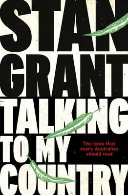 Talking to My Country  : The Book That Every Australian Should Read - Stan Grant