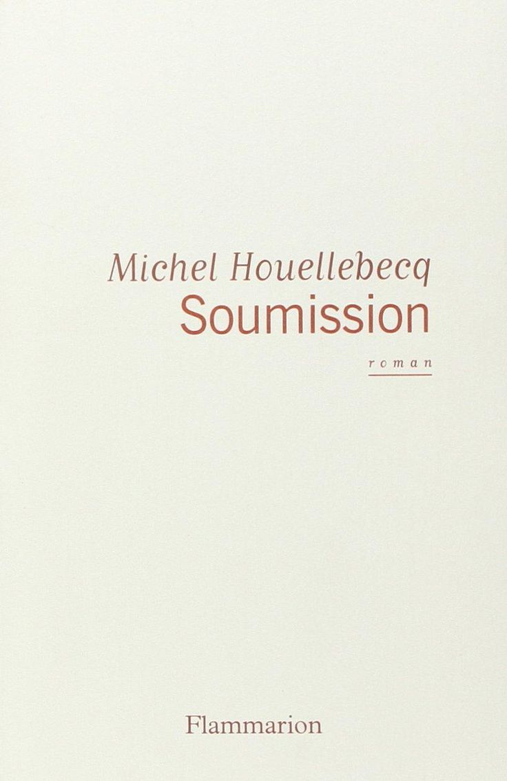 Critiques, citations, extraits de Soumission de Michel Houellebecq. Commençons 2015 en beauté, par ce qui s'annonce déjà comme son roman l...