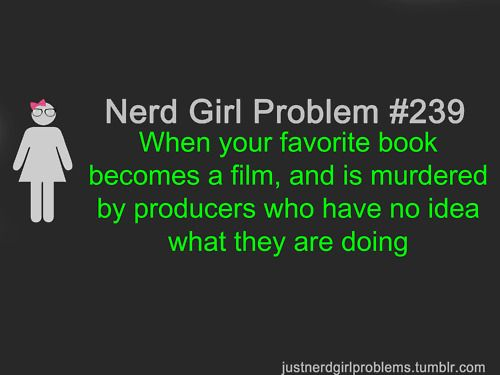 "Yeah, this is a problem. Especially when all of your non-nerd friends are like, ""Whoa, that was awesome! Nah, I don't think I'll read the book."" Lol... #nerd #girl #meme #problems #geek #books #movies #films"