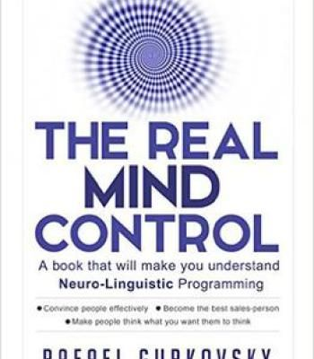 The Real Mind Control: A Book That Will Make You Understand Neuro-Linguistic Programming PDF