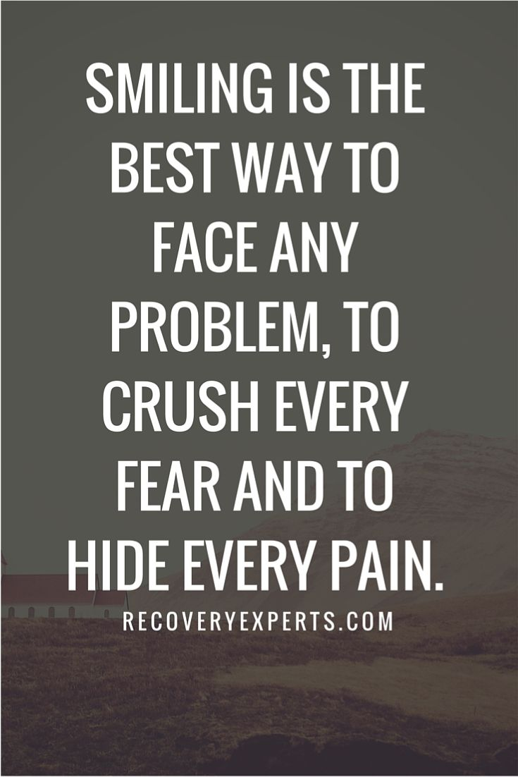 Motivational Quotes: Smiling is the best way to face any problem, to crush every fear and to hide every pain. https://recoveryexperts.com/