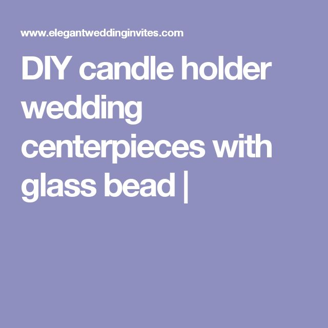 DIY candle holder wedding centerpieces with glass bead |