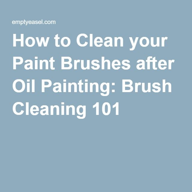 How to Clean your Paint Brushes after Oil Painting: Brush Cleaning 101                                                                                                                                                                                 More