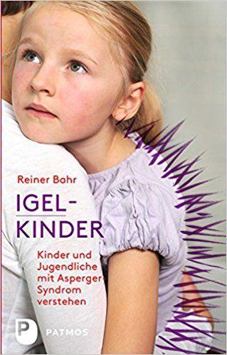 Igel-Kinder - Kinder und Jugendliche mit Asperger-Syndrom verstehen: Amazon.de: Reiner Bahr: Bücher