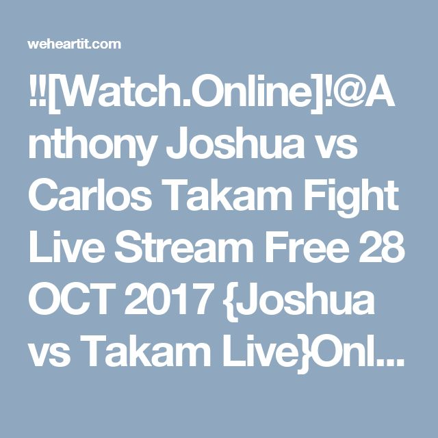 !![Watch.Online]!@Anthony Joshua vs Carlos Takam Fight Live Stream Free 28 OCT 2017 {Joshua vs Takam Live}Online Boxing Game Live FighT