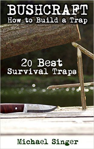 Amazon.com: Bushcraft: How to Build a Trap. 20 Best Survival Traps: (Bushcraft…