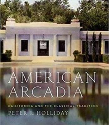 American Arcadia: California And The Classical Tradition PDF