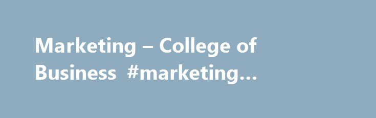 Marketing – College of Business #marketing #bachelors #degree http://bakersfield.remmont.com/marketing-college-of-business-marketing-bachelors-degree/  # College of Business Marketing Global and national economies are directly influenced by marketing, a dynamic and challenging activity relevant to profit and nonprofit organizations alike. Why Study Marketing Marketing is the guiding force in conceiving and designing products and services, pricing them according to perceived value in the…