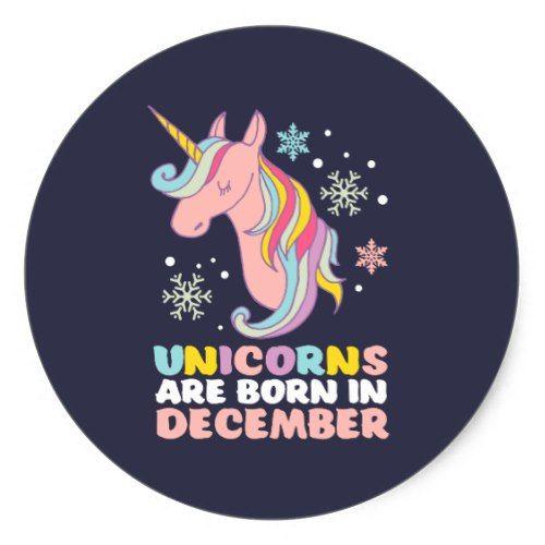 a8a3e001e Unicorns Are Born In December Birthday Girl Classic Round Sticker ...
