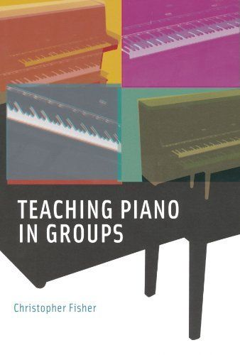 Teaching Piano in Groups - A fabulous resource for anyone interested in group piano teaching   Dr. Christopher Fisher