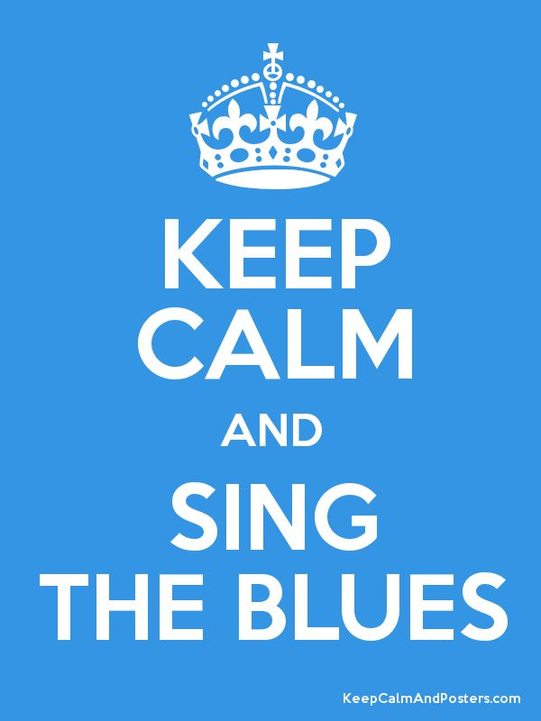 KEEP CALM AND SING THE BLUES Poster
