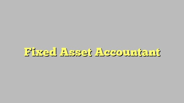 Fixed Asset Accountant