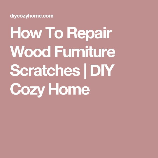 How To Repair Wood Furniture Scratches | DIY Cozy Home