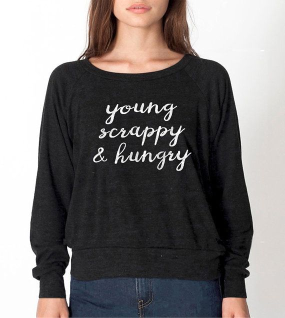 Young Scrappy and Hungry Hamilton shirt long sleeve slouchy top t-shirt musical
