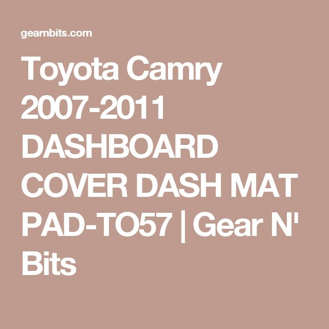 Toyota Camry 2007-2011 DASHBOARD COVER DASH MAT PAD-TO57 | Gear N' Bits