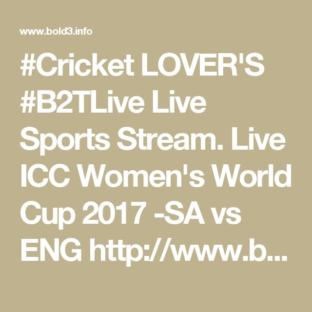 #Cricket LOVER'S #B2TLive Live Sports Stream. Live ICC Women's World Cup 2017 -SA vs ENG http://www.bold3.info/live-stream.html Share That You're Watching!