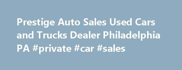 Prestige Auto Sales Used Cars and Trucks Dealer Philadelphia PA #private #car #sales http://car-auto.remmont.com/prestige-auto-sales-used-cars-and-trucks-dealer-philadelphia-pa-private-car-sales/  #used car lot # Best Used Car Dealership in Philadelphia to Buy From […]