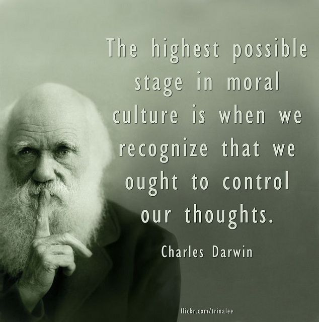 The highest possible stage in moral culture is when we recognize that we ought to control our thoughts.