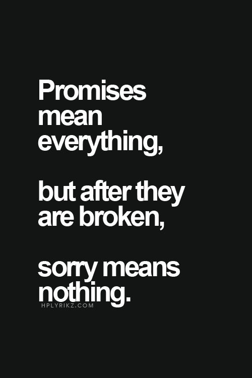 Its The Continual Breaking Of Promiseseventually Sorry Means