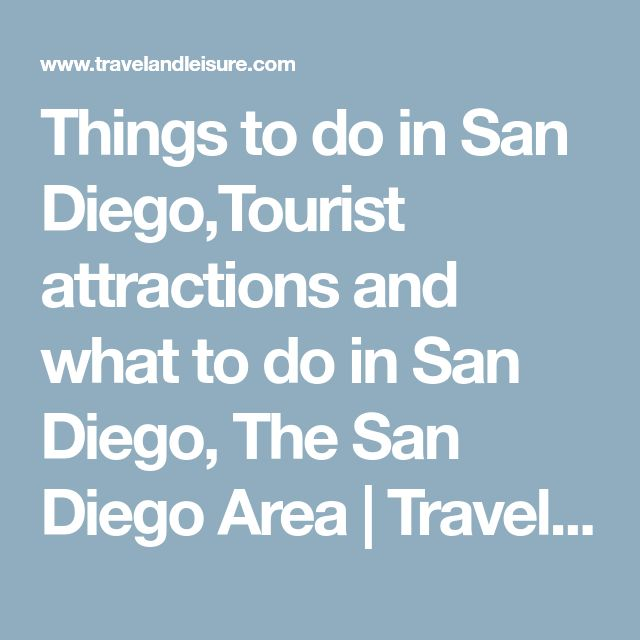 Things to do in San Diego,Tourist attractions and what to do in San Diego, The San Diego Area | Travel + Leisure