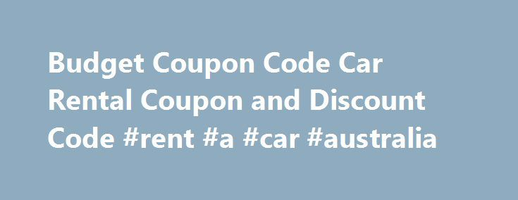 """Budget Coupon Code Car Rental Coupon and Discount Code #rent #a #car #australia http://rentals.nef2.com/budget-coupon-code-car-rental-coupon-and-discount-code-rent-a-car-australia/  #one way car rental specials # Budget Coupon Code Save with a Budget Car Rental Coupon Code Budget car rental has one of the highest satisfaction rate of any car rental agency. Budget Rent A Car was founded in 1958 as a car rental company for the """"budget-minded"""" renter. Today, as an industry leader, Budget…"""
