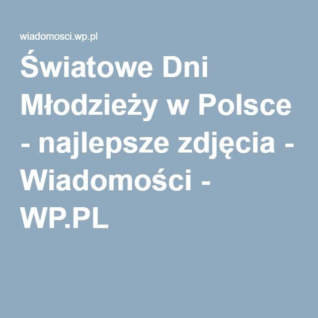 Światowe Dni Młodzieży w Polsce - najlepsze zdjęcia - Wiadomości - WP.PL
