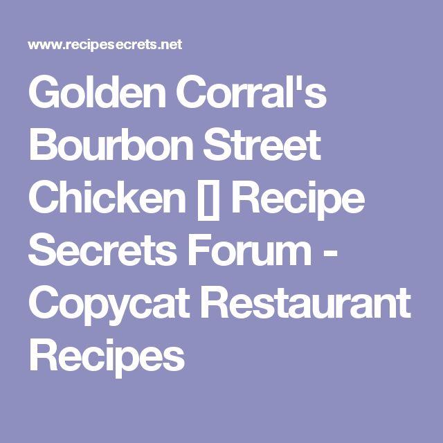 Golden Corral's Bourbon Street Chicken [] Recipe Secrets Forum - Copycat Restaurant Recipes
