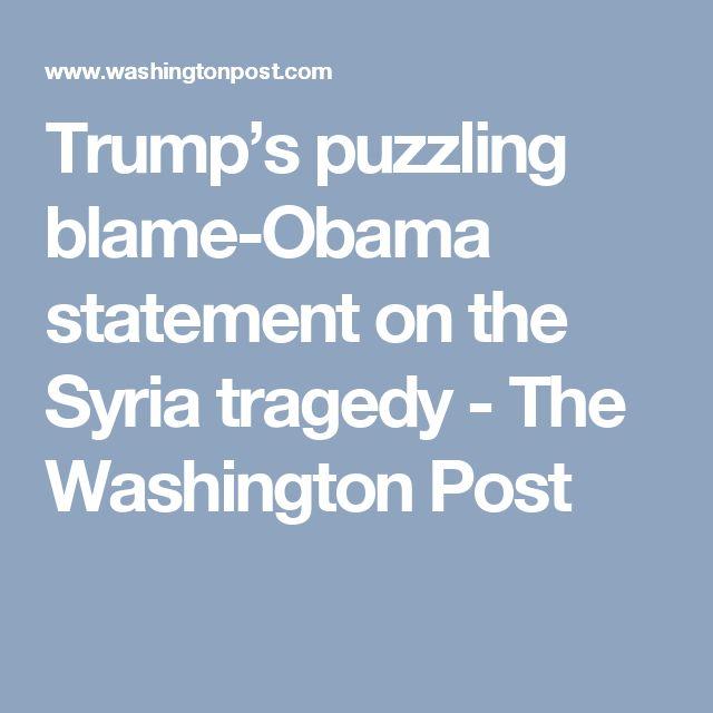 Trump's puzzling blame-Obama statement on the Syria tragedy - The Washington Post