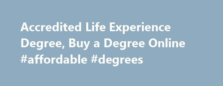 Accredited Life Experience Degree, Buy a Degree Online #affordable #degrees http://ohio.remmont.com/accredited-life-experience-degree-buy-a-degree-online-affordable-degrees/  # Get affordable Life Experience ACCREDITED DEGREES! Build Your Career with Online Accredited Life Experience Degree Are you wondering why your request for promotion is always denied by your boss or why you cannot get any good job aside the menial job you are currently involved in? Well, there are many people who have…