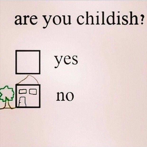 Are you childish?