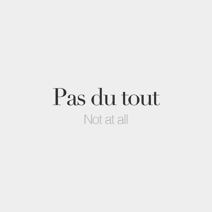 Pas du tout Not at all /pa dy tu/ *Hmm.. this is the most heard French word from my teacher.. #learnfrench