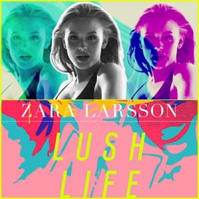 Zara Larsson - Lush Life | Free Mp3 Download : Howwe All Music