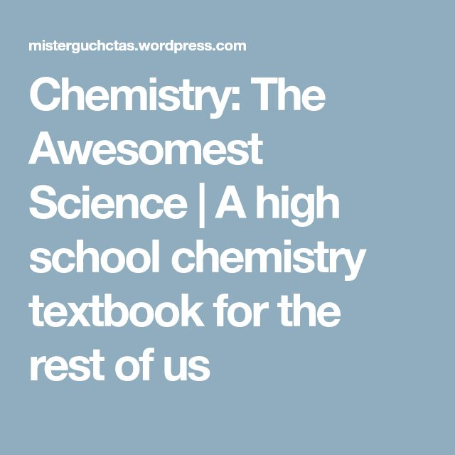 Chemistry:  The Awesomest Science | A high school chemistry textbook for the rest of us