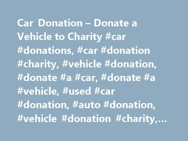 Car Donation – Donate a Vehicle to Charity #car #donations, #car #donation #charity, #vehicle #donation, #donate #a #car, #donate #a #vehicle, #used #car #donation, #auto #donation, #vehicle #donation #charity, #donate #a #used #car http://malaysia.nef2.com/car-donation-donate-a-vehicle-to-charity-car-donations-car-donation-charity-vehicle-donation-donate-a-car-donate-a-vehicle-used-car-donation-auto-donation-vehicle-donation/  # Car Donation A job can save a person's life. It can make the…
