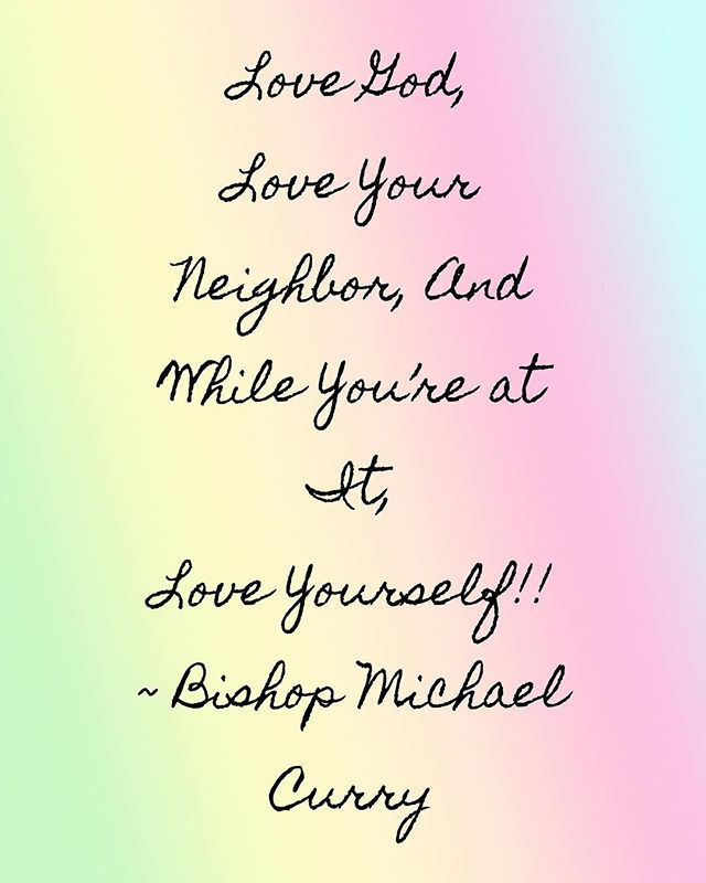 Love God Love Your Neighbor And While Youre At It Love Yourself Bishop Michael Curry Thoughtoftheday Quote Neighbor Quotes Love Your Neighbour God Loves You