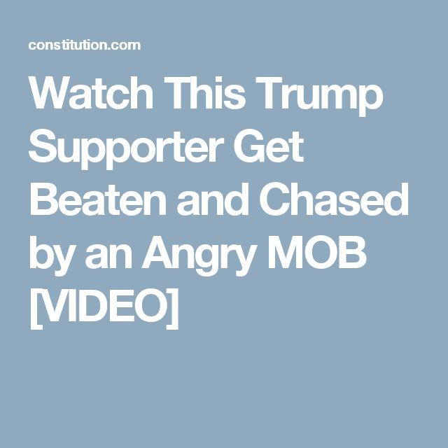 Watch This Trump Supporter Get Beaten and Chased by an Angry MOB [VIDEO]