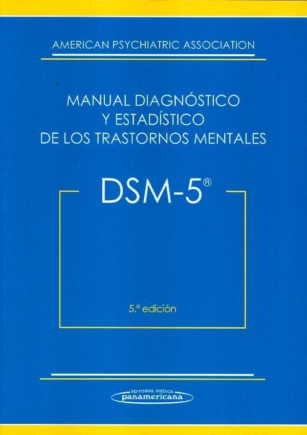 Manual diagnóstico y estadístico de los trastornos mentales : DSM-5 / American Psychiatric Association. Panamericana, 2014