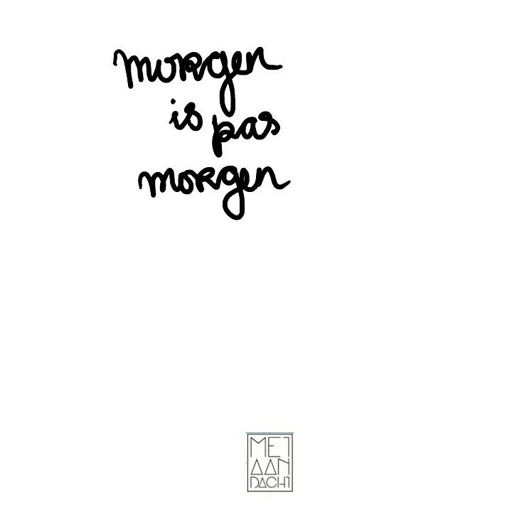 morgen is pas morgen #quotevandeaandachtgever #quote #words I don't know what this means, but it almost says my name so whatever.