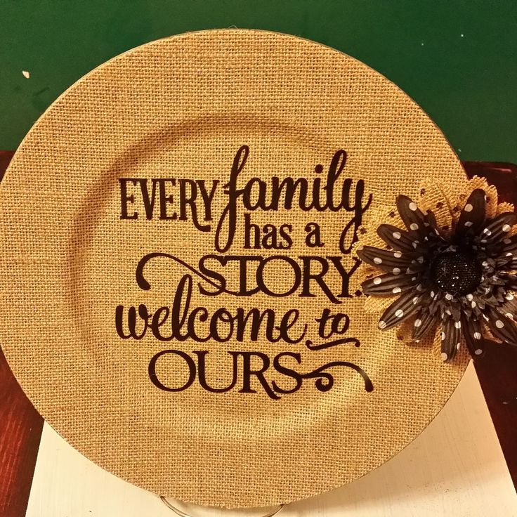 """Burlap Charger Plate - """"Every family has a story welcome to Ours"""" from Carol A Jones/Grandma's Antique Glass Yard Art n Things"""