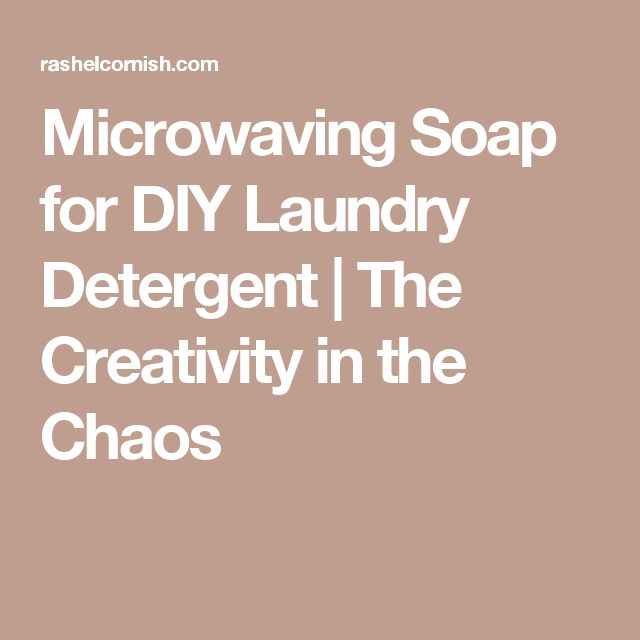 Microwaving Soap for DIY Laundry Detergent | The Creativity in the Chaos