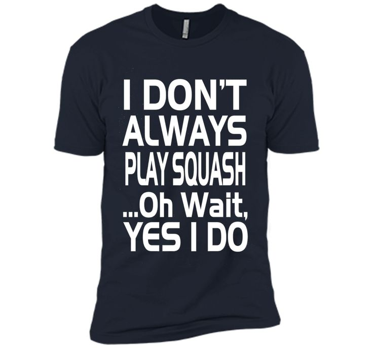Play Squash T-shirt, I don't always Play Squash shirt