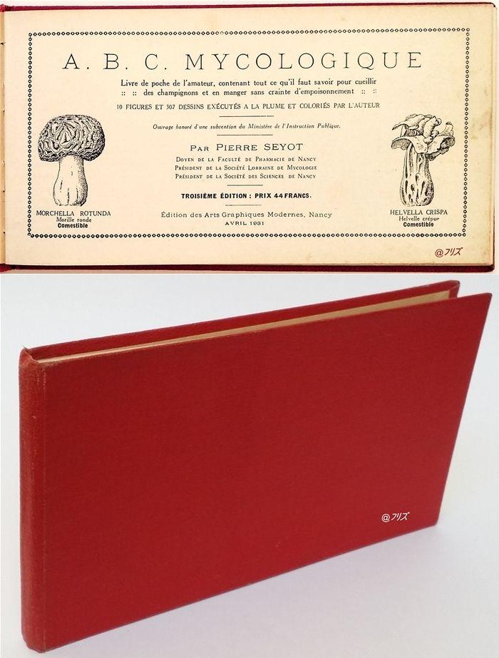 A.B.C. Mycologique : Livre de poche de l'amateur contenant tout ce qu'il faut savoir pour cueillir des champignons et en manger sans crainte d'empoisonnement, par Pierre Seyot, doyen de la faculté de pharmacie de Nancy.