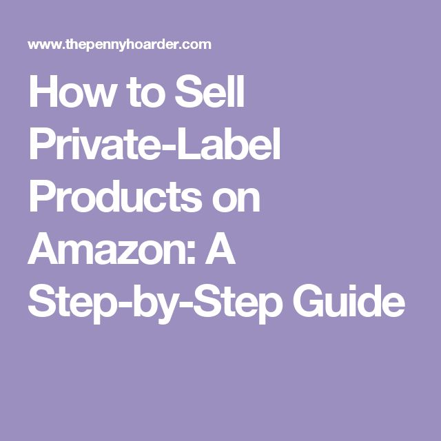 How to Sell Private-Label Products on Amazon: A Step-by-Step Guide
