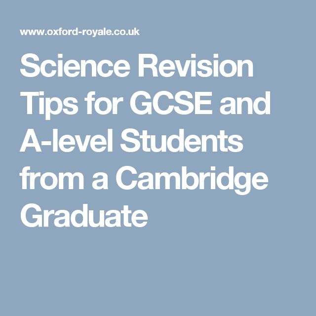 Science Revision Tips for GCSE and A-level Students from a Cambridge Graduate
