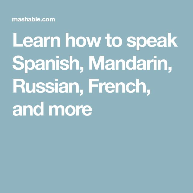 Learn how to speak Spanish, Mandarin, Russian, French, and more